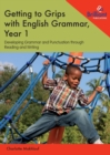 Getting to Grips with English Grammar, Year 1 : Developing Grammar and Punctuation through Reading and Writing - Book