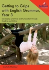 Getting to Grips with English Grammar, Year 3 : Developing Grammar and Punctuation through Reading and Writing - Book