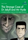 The Strange Case of Dr Jekyll and Mr Hyde : A Graphic Revision Guide for GCSE English Literature - Book