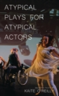 Atypical Plays for Atypical Actors : Selected Plays by Kaite O'Reilly - eBook