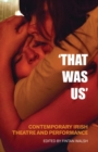 That Was Us: Contemporary Irish Theatre and Performance - eBook