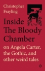 Inside The Bloody Chamber : Aspects of Angela Carter - Book