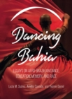 Dancing Bahia : Essays on Afro-Brazilian Dance, Education, Memory, and Race - eBook