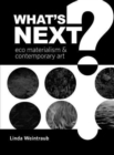 What's Next? : Eco Materialism and Contemporary Art - Book