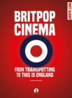 Britpop Cinema : From Trainspotting to This Is England - Book