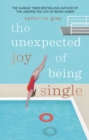 The Unexpected Joy of Being Single : Locating happily-single serenity - eBook