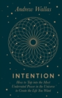Intention : How to tap into the most underrated power in the universe - eBook
