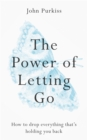 The Power of Letting Go : How to drop everything that's holding you back - Book