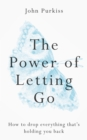 The Power of Letting Go : How to drop everything that s holding you back - eBook