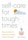 Self-care for Tough Times : How to heal in times of anxiety, loss and change - eBook