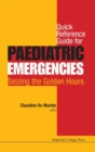 Quick Reference Guide For Paediatric Emergencies: Seizing The Golden Hours - Book