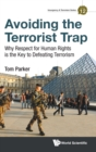 Avoiding The Terrorist Trap: Why Respect For Human Rights Is The Key To Defeating Terrorism - Book