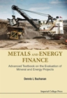 Metals And Energy Finance: Advanced Textbook On The Evaluation Of Mineral And Energy Projects - Book
