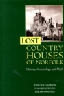 Lost Country Houses of Norfolk : History, Archaeology and Myth - Book