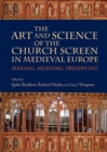 The Art and Science of the Church Screen in Medieval Europe : Making, Meaning, Preserving - Book