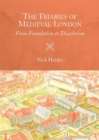 The Friaries of Medieval London - From Foundation to Dissolution - Book
