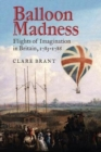 Balloon Madness : Flights of Imagination in Britain, 1783-1786 - Book