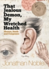 That Jealous Demon, My Wretched Health - Disease, Death and Composers - Book