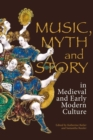 Music, Myth and Story in Medieval and Early Modern Culture - Book