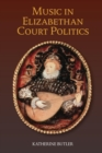 Music in Elizabethan Court Politics - Book