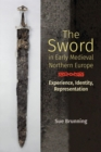 The Sword in Early Medieval Northern Europe : Experience, Identity, Representation - Book