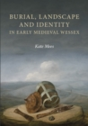 Burial, Landscape and Identity in Early Medieval Wessex - Book