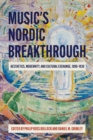 Music`s Nordic Breakthrough - Aesthetics, Modernity, and Cultural Exchange, 1890-1930 - Book