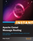 Instant Apache Camel Message Routing - eBook