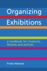 Organizing Exhibitions : A handbook for museums, libraries and archives - eBook