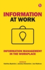 Information at Work : Information Management in the Workplace - Book