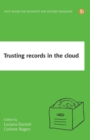 Trusting Records in the Cloud : The creation, management, and preservation of trustworthy digital content - Book