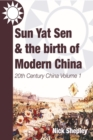 Sun Yat Sen and the birth of modern China : 20th Century China: Volume One - eBook