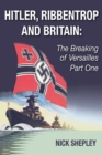 Hitler, Ribbentrop and Britain : The Breaking of Versailles Part One - eBook
