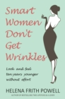 Smart Women Don't Get Wrinkles : How to Feel and Look 10 Years Younger Without Effort - Book