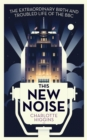 This New Noise : The Extraordinary Birth and Troubled Life of the BBC - Book