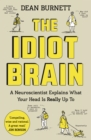 The Idiot Brain : A Neuroscientist Explains What Your Head is Really Up To - eBook