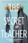 The Secret Teacher : Dispatches from the Classroom - eBook