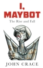 I, Maybot : The Rise and Fall - Book