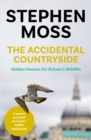 The Accidental Countryside : Hidden Havens for Britain's Wildlife - eBook