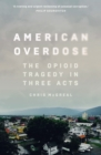 American Overdose : The Opioid Tragedy in Three Acts - Book