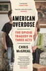 American Overdose : The Opioid Tragedy in Three Acts - eBook