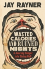 Wasted Calories and Ruined Nights : A Journey Deeper into Dining Hell - Book
