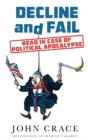 Decline and Fail : Read in Case of Political Apocalypse - eBook
