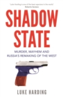 Shadow State : Murder, Mayhem and Russia's Remaking of the West - eBook