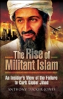 The Rise of Militant Islam : An Insider's View of the Failure to Curb Global Jihad - eBook