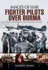 RAF Fighter Pilots Over Burma: Images of War - Book