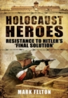 Holocaust Heroes : Resistance to Hitler's Final Solution - Book