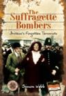 Suffragette Bombers: Britain's Forgotten Terrorists - Book