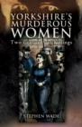 Yorkshire's Murderous Women : Two Centuries of Killings - eBook