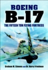 Boeing B-17 : The Fifteen Ton Flying Fortress - eBook